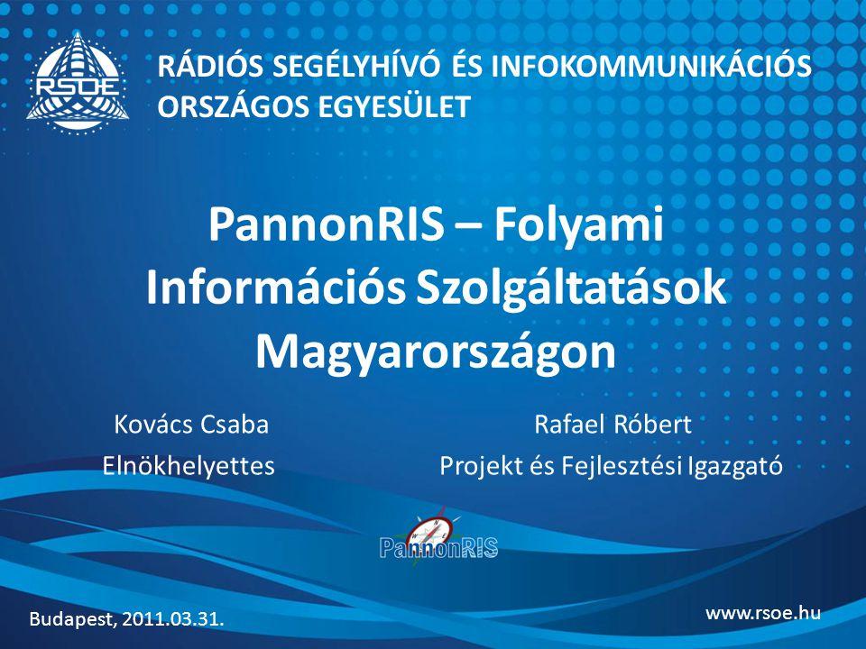 PannonRIS – Folyami Információs Szolgáltatások Magyarországon Kovács CsabaRafael Róbert Elnökhelyettes Projekt és Fejlesztési Igazgató RÁDIÓS SEGÉLYHÍVÓ ÉS INFOKOMMUNIKÁCIÓS ORSZÁGOS EGYESÜLET Budapest, 2011.03.31.