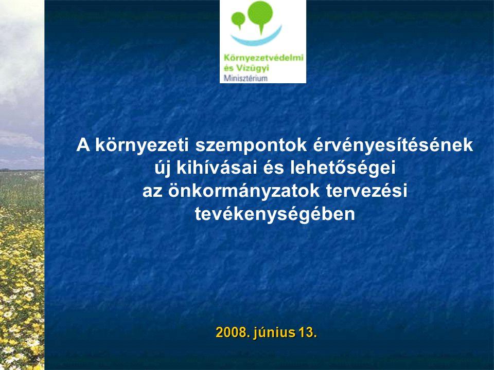 A környezeti szempontok érvényesítésének új kihívásai és lehetőségei az önkormányzatok tervezési tevékenységében 2008. június 13.