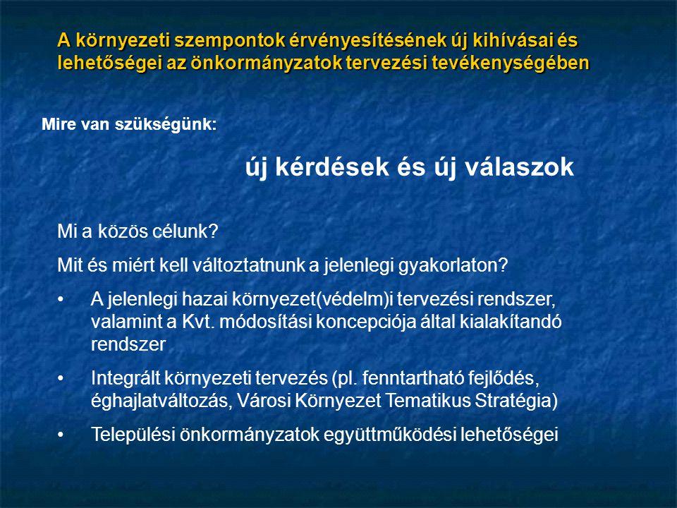 Új Magyarország Fejlesztési Terv (2007-2013) 15 Operatív Program: Gazdaságfejlesztés (GOP) Közlekedés (KÖZOP) Társadalmi Megújulás (TÁMOP) Társadalmi Infrastruktúra (TIOP)  Környezet és Energia (KEOP) Államreform (ÁROP) Elektronikus közigazgatás (EKOP) 7 Regionális (ROP-ok) Végrehajtás (VOP) A környezeti szempontok érvényesítésének új kihívásai és lehetőségei az önkormányzatok tervezési tevékenységében