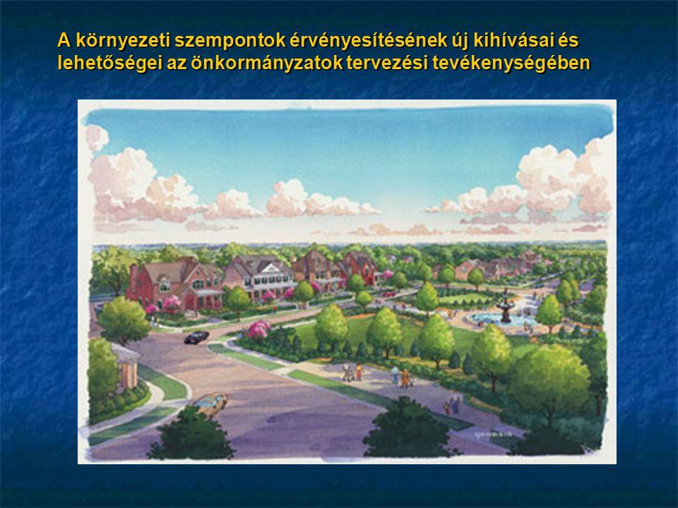 A környezeti szempontok érvényesítésének új kihívásai és lehetőségei az önkormányzatok tervezési tevékenységében