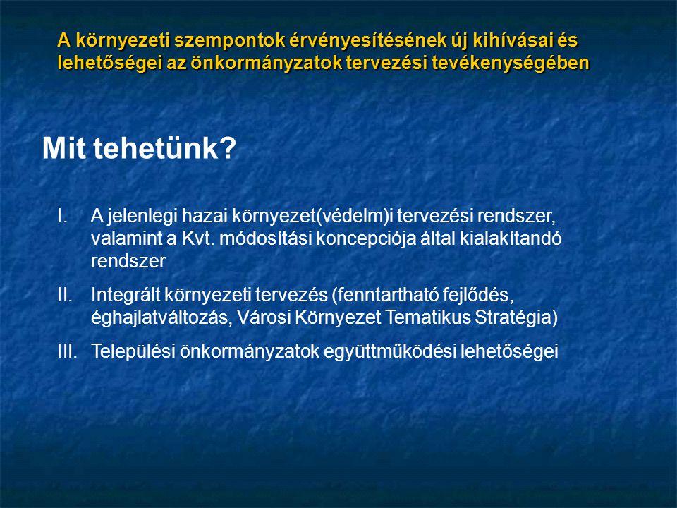 Mit tehetünk? I.A jelenlegi hazai környezet(védelm)i tervezési rendszer, valamint a Kvt. módosítási koncepciója által kialakítandó rendszer II.Integrá