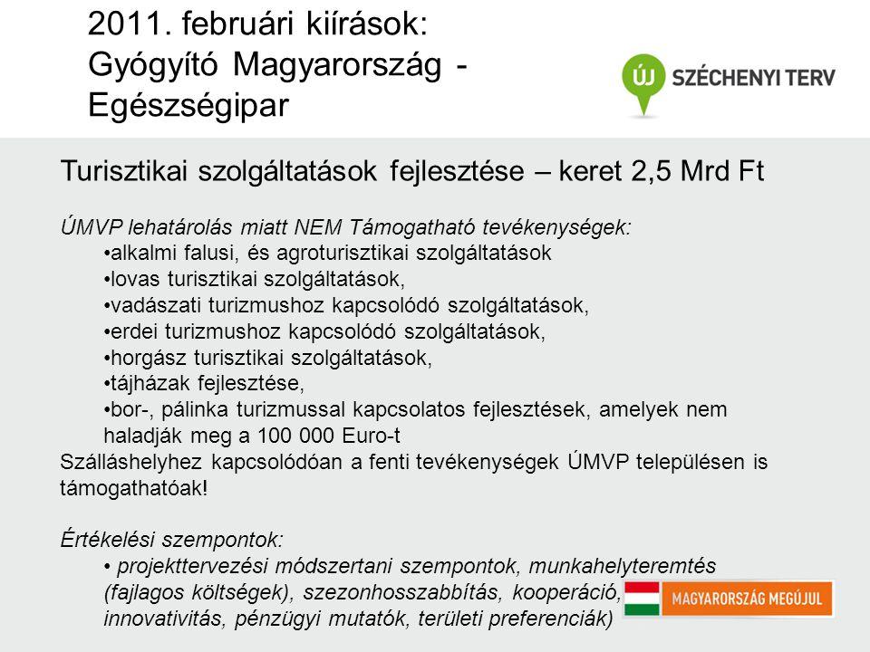 2011. februári kiírások: Gyógyító Magyarország - Egészségipar Turisztikai szolgáltatások fejlesztése – keret 2,5 Mrd Ft ÚMVP lehatárolás miatt NEM Tám