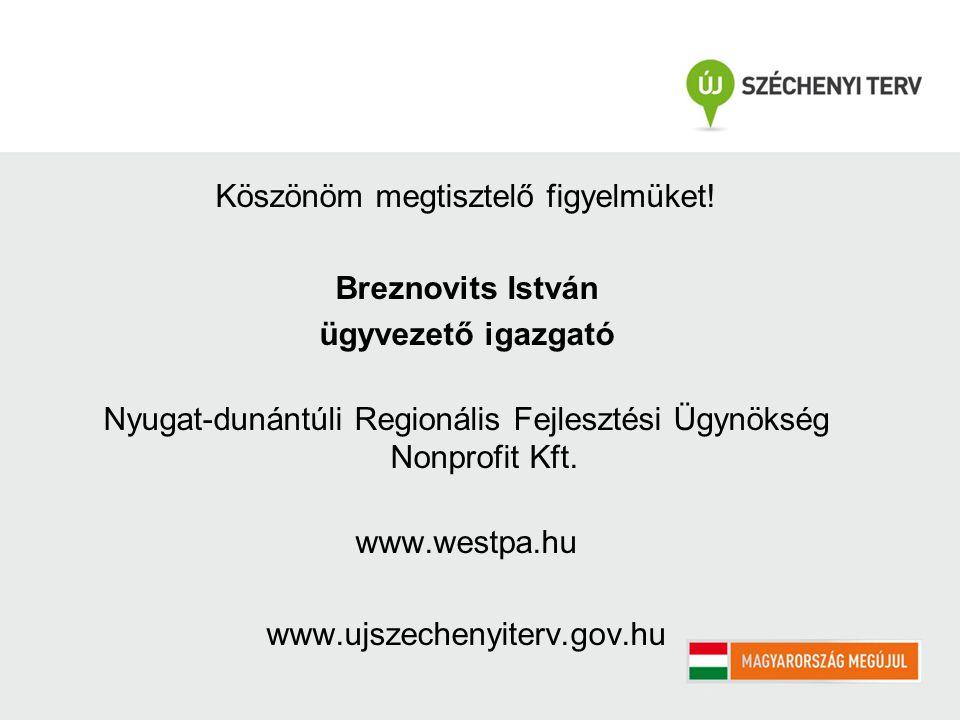 Köszönöm megtisztelő figyelmüket! Breznovits István ügyvezető igazgató Nyugat-dunántúli Regionális Fejlesztési Ügynökség Nonprofit Kft. www.westpa.hu