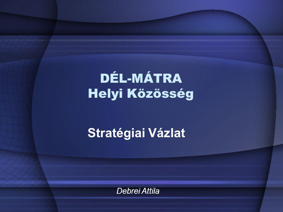 DÉL-MÁTRA Helyi Közösség Stratégiai Vázlat Debrei Attila