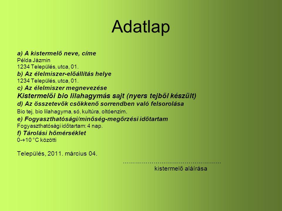Adatlap a) A kistermelő neve, címe Példa Jázmin 1234 Település, utca, 01. b) Az élelmiszer-előállítás helye 1234 Település, utca, 01. c) Az élelmiszer