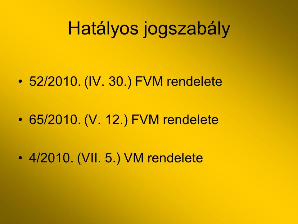 Hatályos jogszabály 52/2010. (IV. 30.) FVM rendelete 65/2010. (V. 12.) FVM rendelete 4/2010. (VII. 5.) VM rendelete
