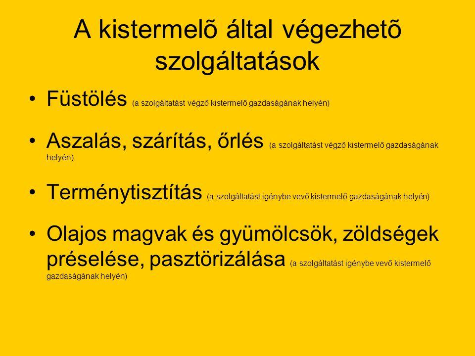 A kistermelõ által végezhetõ szolgáltatások Megfelelően kialakított hely a falusi vendégasztal helyén vagy rendezvényen: Állat vágása és húsának feldolgozása, Ételkészítés (beleértve kenyér, tészta, befőtt, lekvár, pogácsa).