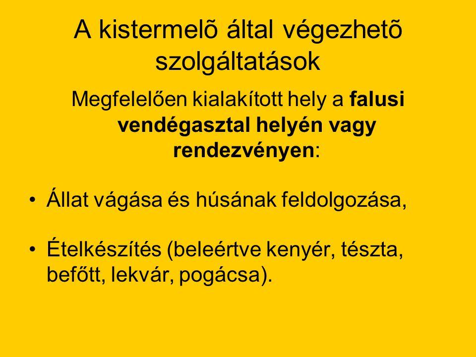 A kistermelõ által végezhetõ szolgáltatások Megfelelően kialakított hely a falusi vendégasztal helyén vagy rendezvényen: Állat vágása és húsának feldo