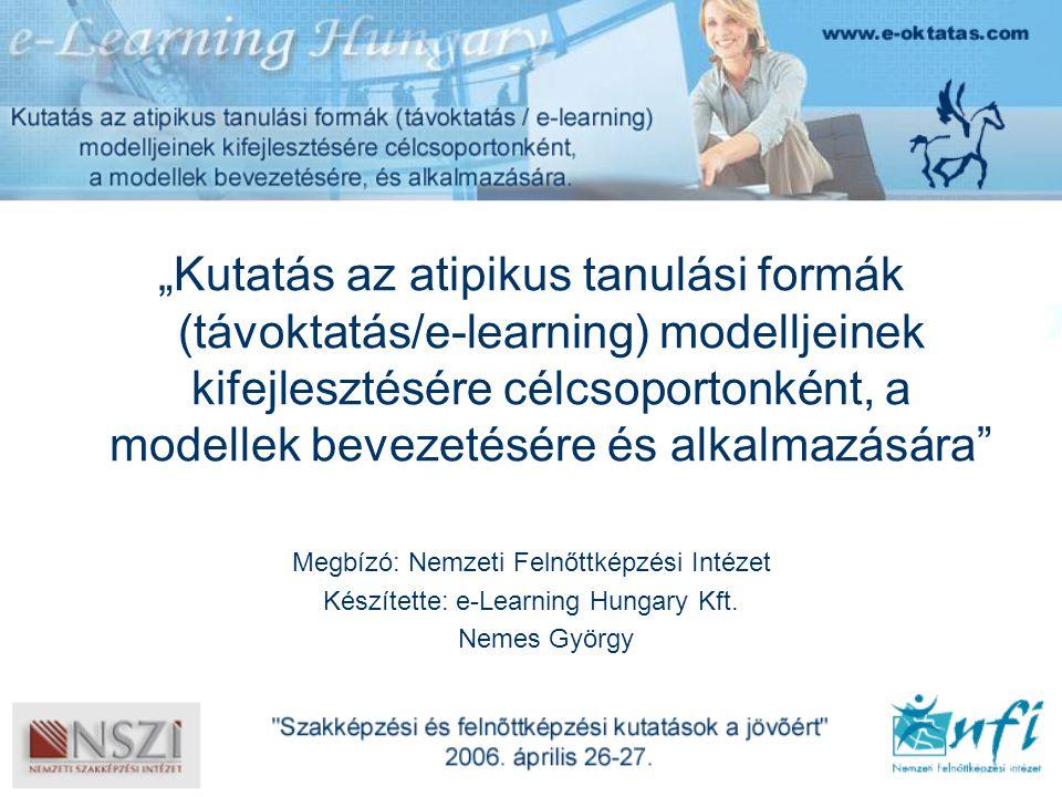 """""""Kutatás az atipikus tanulási formák (távoktatás/e-learning) modelljeinek kifejlesztésére célcsoportonként, a modellek bevezetésére és alkalmazására Megbízó: Nemzeti Felnőttképzési Intézet Készítette: e-Learning Hungary Kft."""