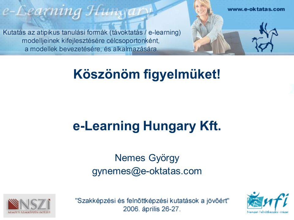 Köszönöm figyelmüket! e-Learning Hungary Kft. Nemes György gynemes@e-oktatas.com