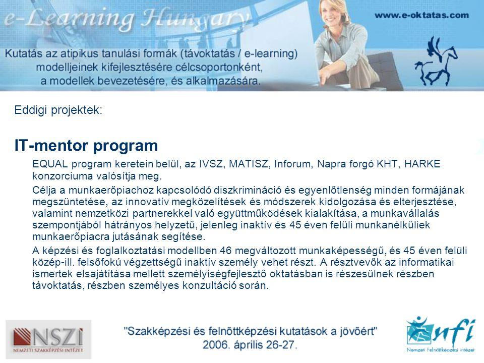 Eddigi projektek: IT-mentor program EQUAL program keretein belül, az IVSZ, MATISZ, Inforum, Napra forgó KHT, HARKE konzorciuma valósítja meg.