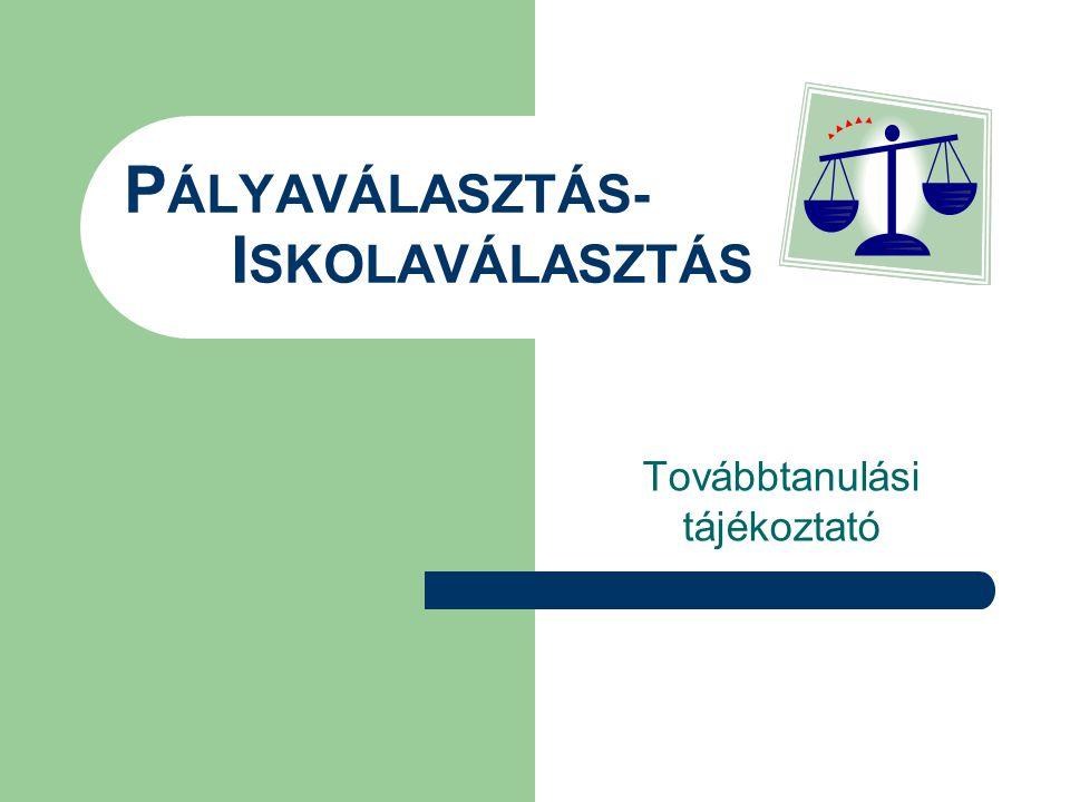 P ÁLYAVÁLASZTÁS- I SKOLAVÁLASZTÁS Továbbtanulási tájékoztató