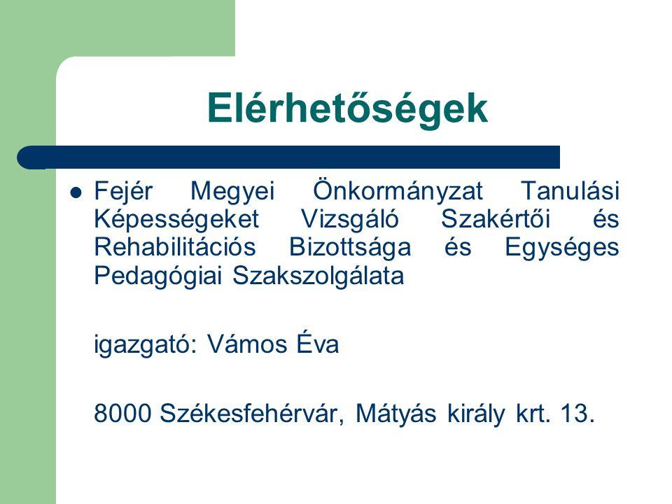 Elérhetőségek Fejér Megyei Önkormányzat Tanulási Képességeket Vizsgáló Szakértői és Rehabilitációs Bizottsága és Egységes Pedagógiai Szakszolgálata igazgató: Vámos Éva 8000 Székesfehérvár, Mátyás király krt.