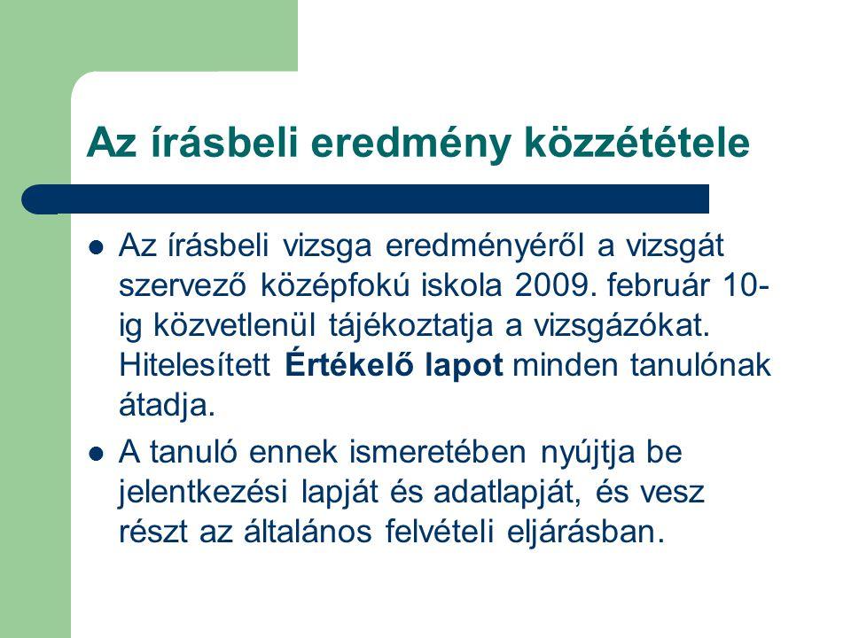 Az írásbeli eredmény közzététele Az írásbeli vizsga eredményéről a vizsgát szervező középfokú iskola 2009.
