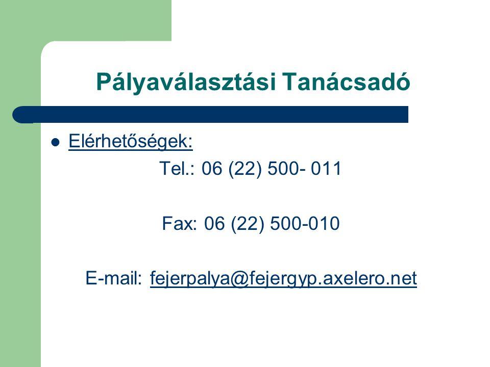 Pályaválasztási Tanácsadó Elérhetőségek: Tel.: 06 (22) 500- 011 Fax: 06 (22) 500-010 E-mail: fejerpalya@fejergyp.axelero.netfejerpalya@fejergyp.axeler