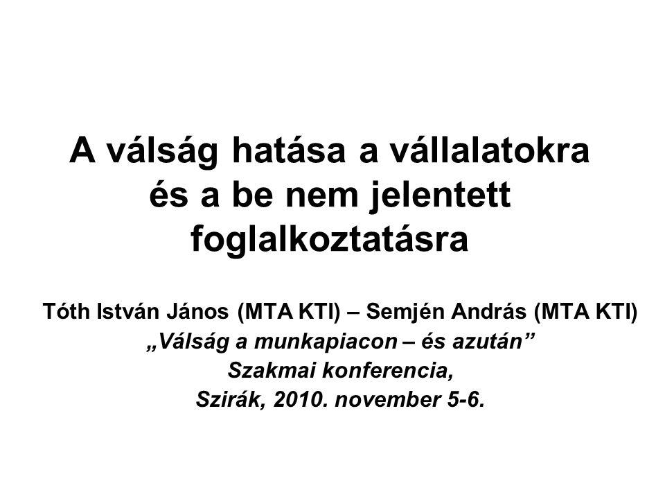 """A válság hatása a vállalatokra és a be nem jelentett foglalkoztatásra Tóth István János (MTA KTI) – Semjén András (MTA KTI) """"Válság a munkapiacon – és"""