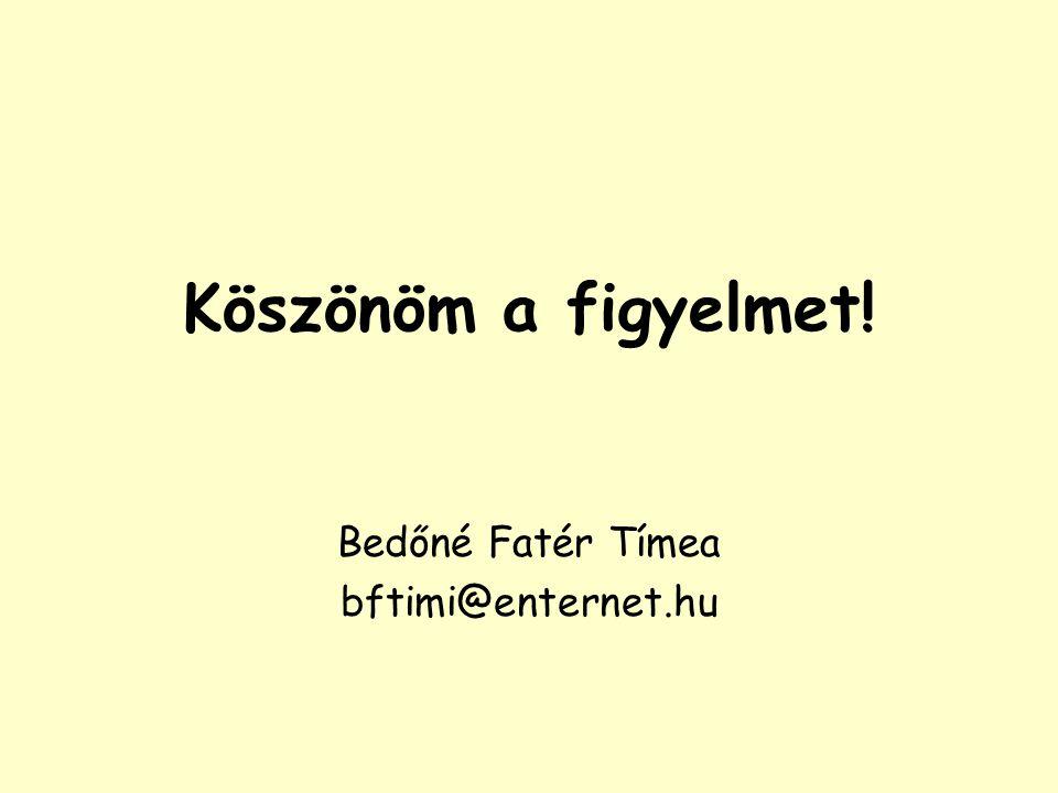 Köszönöm a figyelmet! Bedőné Fatér Tímea bftimi@enternet.hu