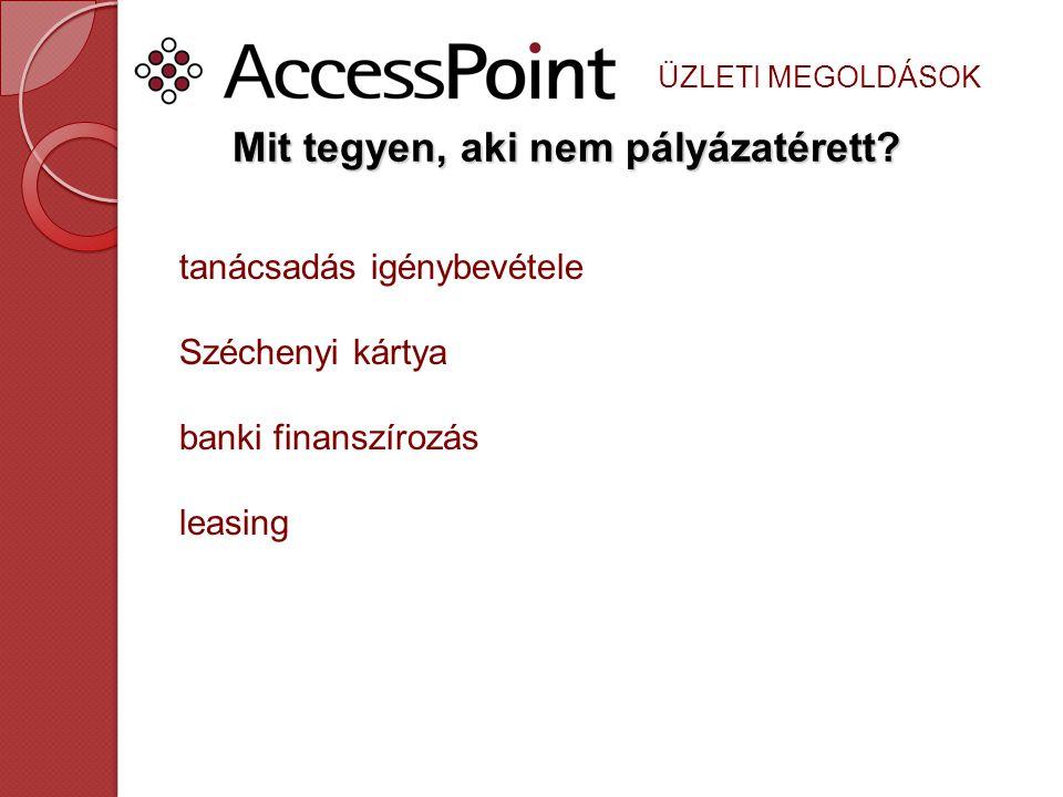 ÜZLETI MEGOLDÁSOK Mit tegyen, aki nem pályázatérett? tanácsadás igénybevétele Széchenyi kártya banki finanszírozás leasing