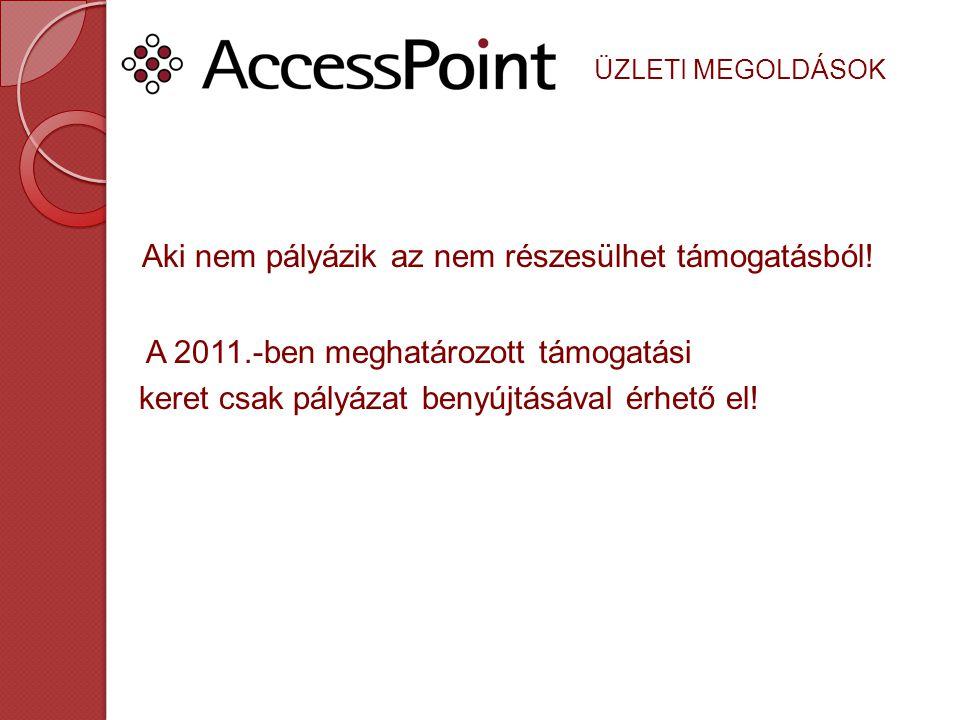 Aki nem pályázik az nem részesülhet támogatásból! A 2011.-ben meghatározott támogatási keret csak pályázat benyújtásával érhető el!