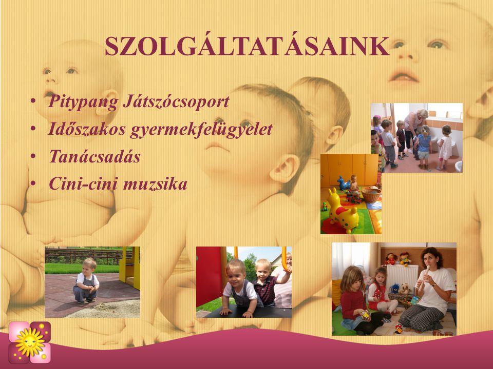 SZOLGÁLTATÁSAINK Pitypang Játszócsoport Időszakos gyermekfelügyelet Tanácsadás Cini-cini muzsika