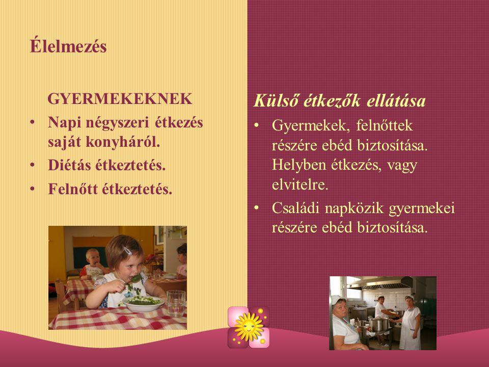 Élelmezés GYERMEKEKNEK Napi négyszeri étkezés saját konyháról. Diétás étkeztetés. Felnőtt étkeztetés. Külső étkezők ellátása Gyermekek, felnőttek rész