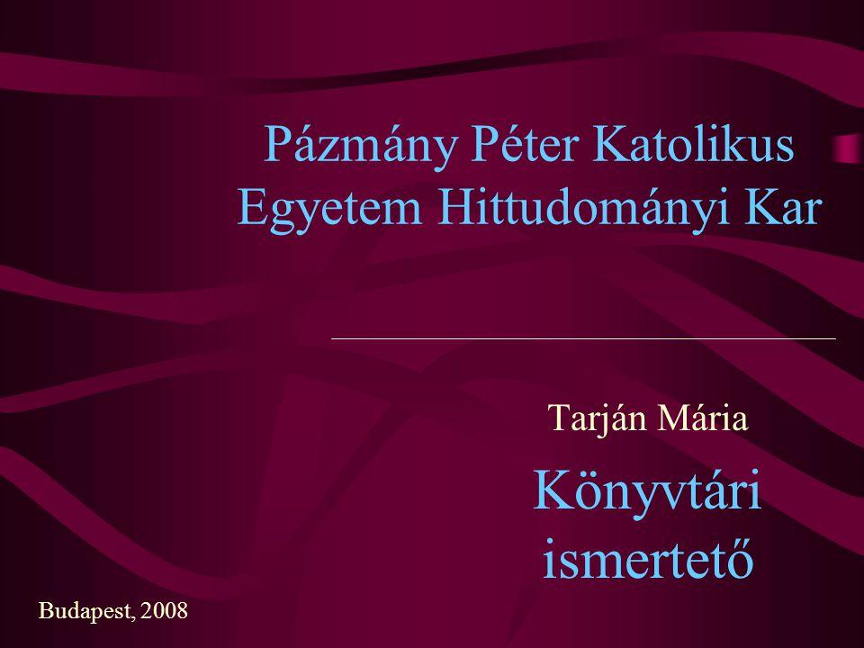 Pázmány Péter Katolikus Egyetem Hittudományi Kar Tarján Mária Könyvtári ismertető Budapest, 2008