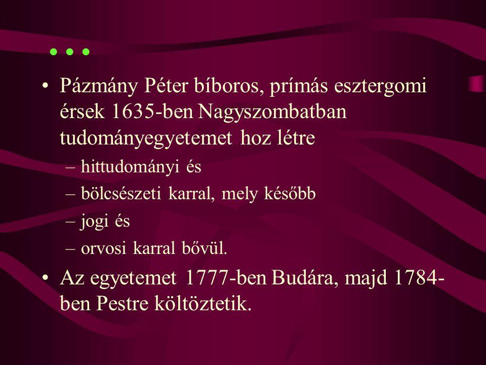 Pázmány Péter bíboros, prímás esztergomi érsek 1635-ben Nagyszombatban tudományegyetemet hoz létre –hittudományi és –bölcsészeti karral, mely később –jogi és –orvosi karral bővül.