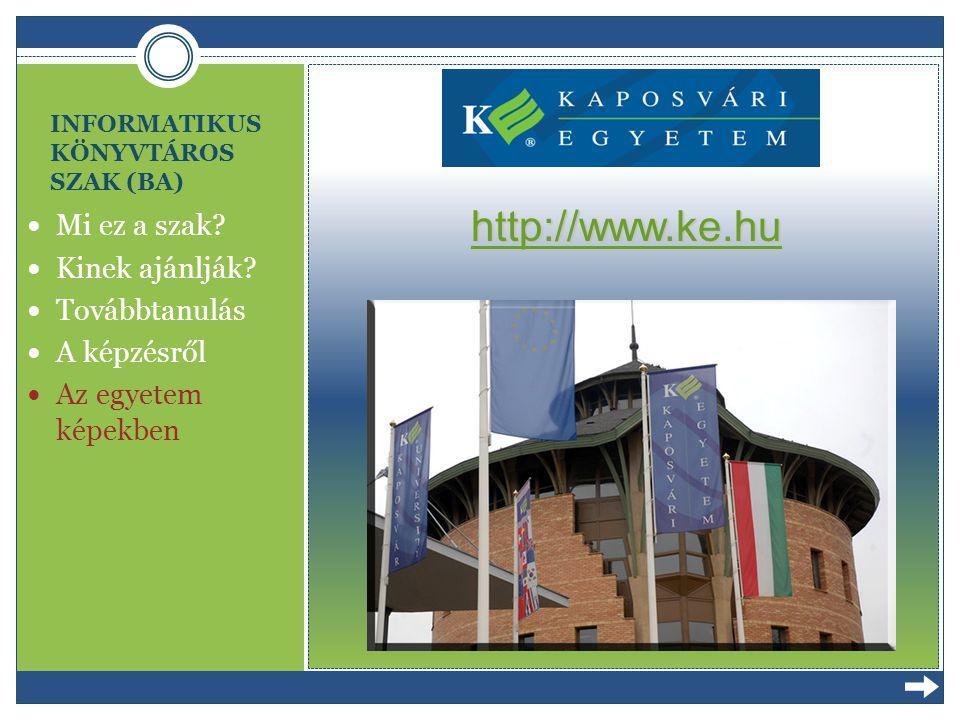 INFORMATIKUS KÖNYVTÁROS SZAK (BA) Mi ez a szak? Kinek ajánlják? Továbbtanulás A képzésről Az egyetem képekben http://www.ke.hu