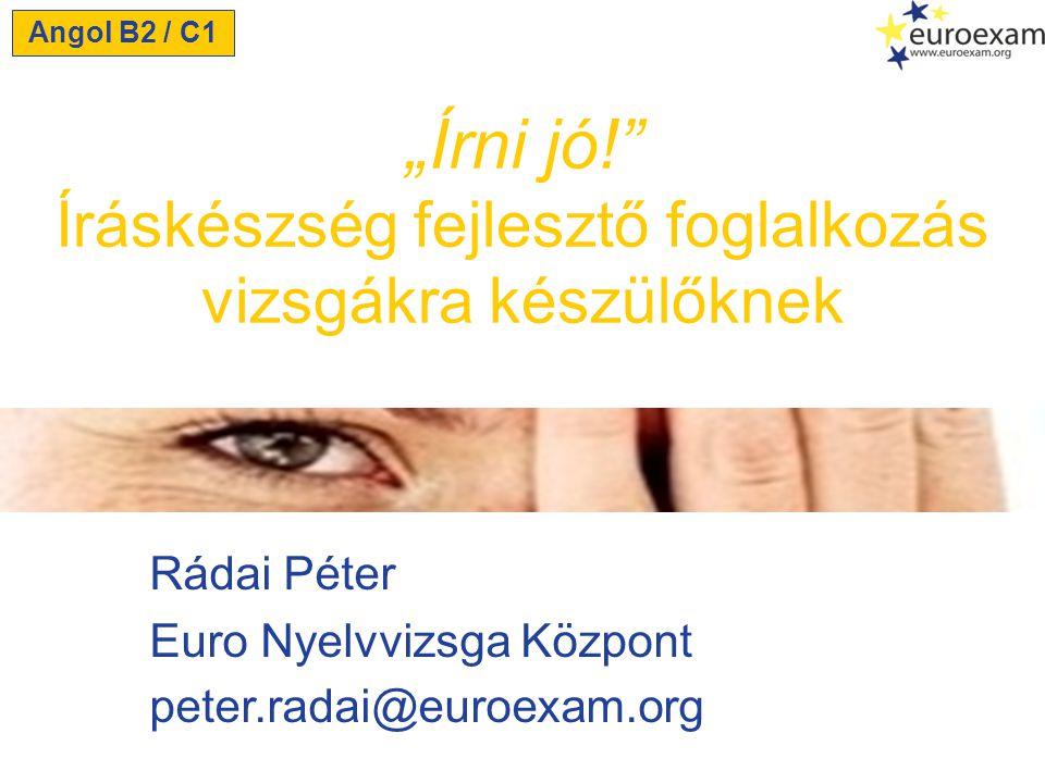 """Rádai Péter Euro Nyelvvizsga Központ peter.radai@euroexam.org """"Írni jó! Íráskészség fejlesztő foglalkozás vizsgákra készülőknek Angol B2 / C1"""