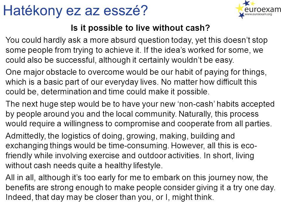 Hatékony ez az esszé.Is it possible to live without cash.