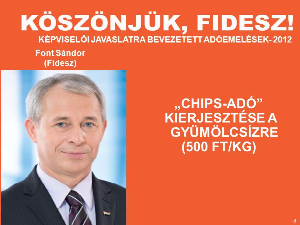 """Font Sándor (Fidesz) """"CHIPS-ADÓ KIERJESZTÉSE A GYÜMÖLCSÍZRE (500 FT/KG) KÉPVISELŐI JAVASLATRA BEVEZETETT ADÓEMELÉSEK- 2012 6"""