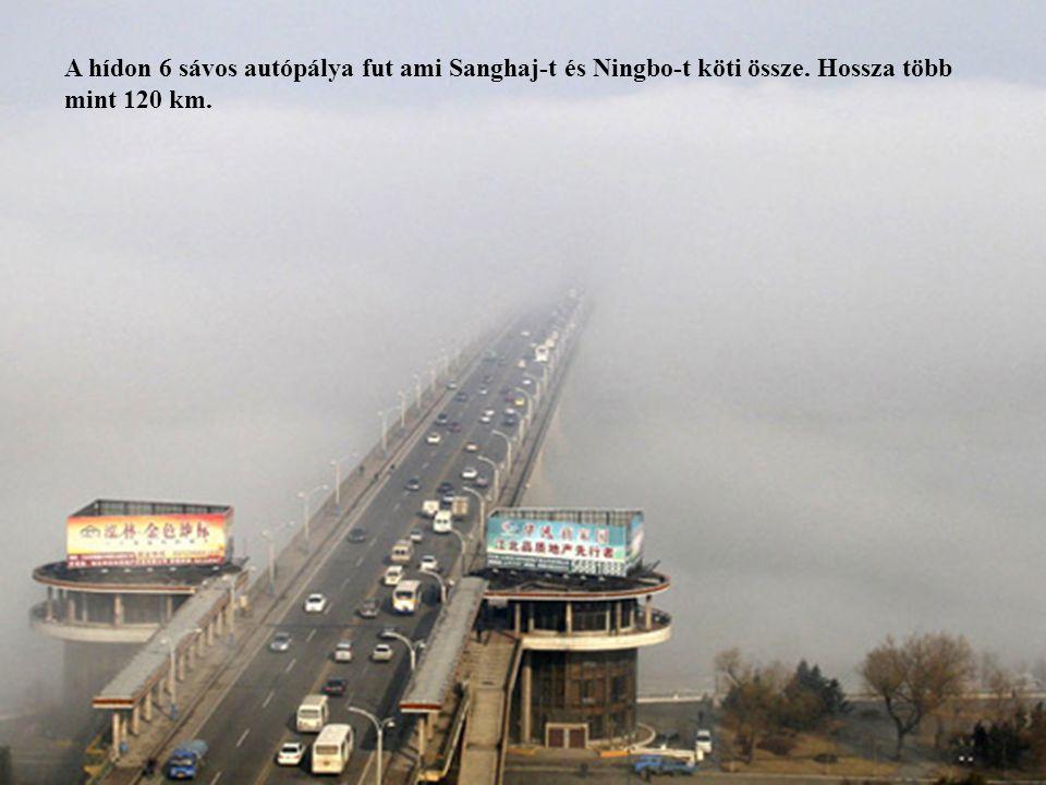 12 A hídon 6 sávos autópálya fut ami Sanghaj-t és Ningbo-t köti össze. Hossza több mint 120 km.