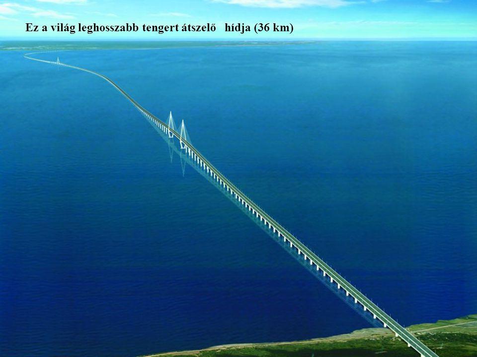 9 Ez a világ leghosszabb tengert átszelő hídja (36 km)