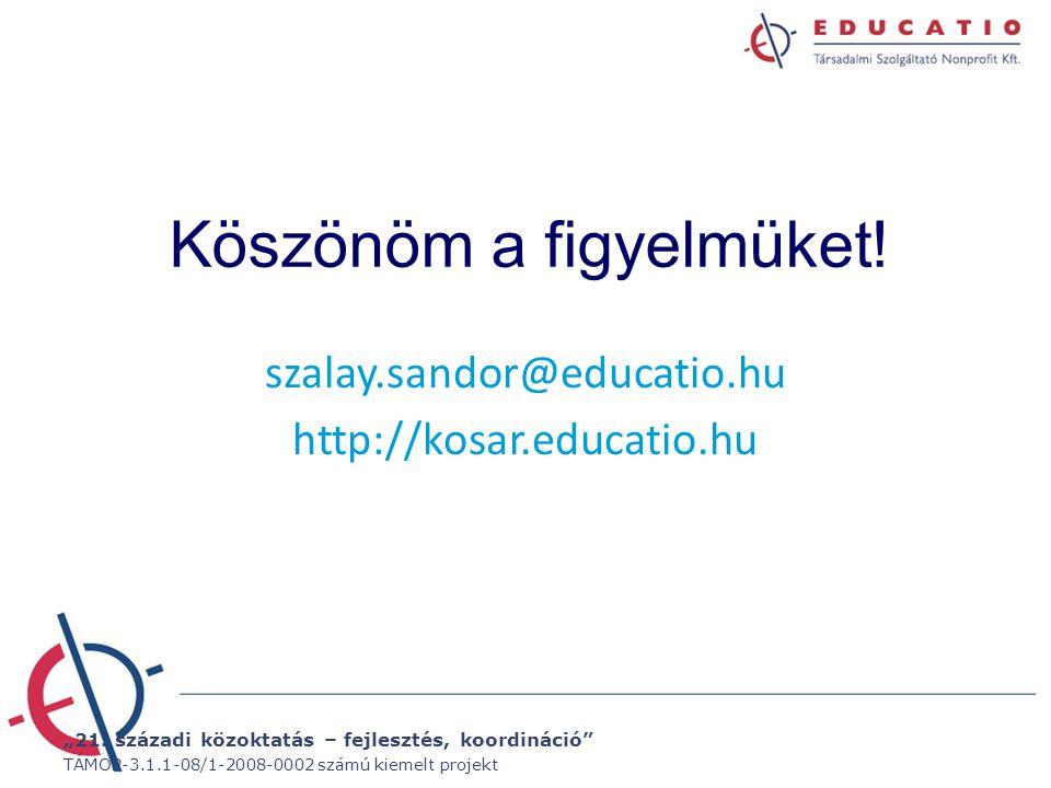 """""""21. századi közoktatás – fejlesztés, koordináció"""" TÁMOP-3.1.1-08/1-2008-0002 számú kiemelt projekt Köszönöm a figyelmüket! szalay.sandor@educatio.hu"""
