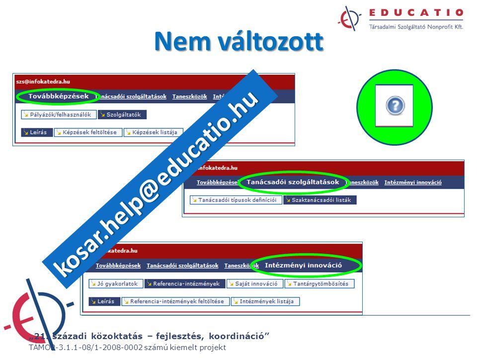 """""""21. századi közoktatás – fejlesztés, koordináció"""" TÁMOP-3.1.1-08/1-2008-0002 számú kiemelt projekt Nem változott kosar.help@educatio.hu"""