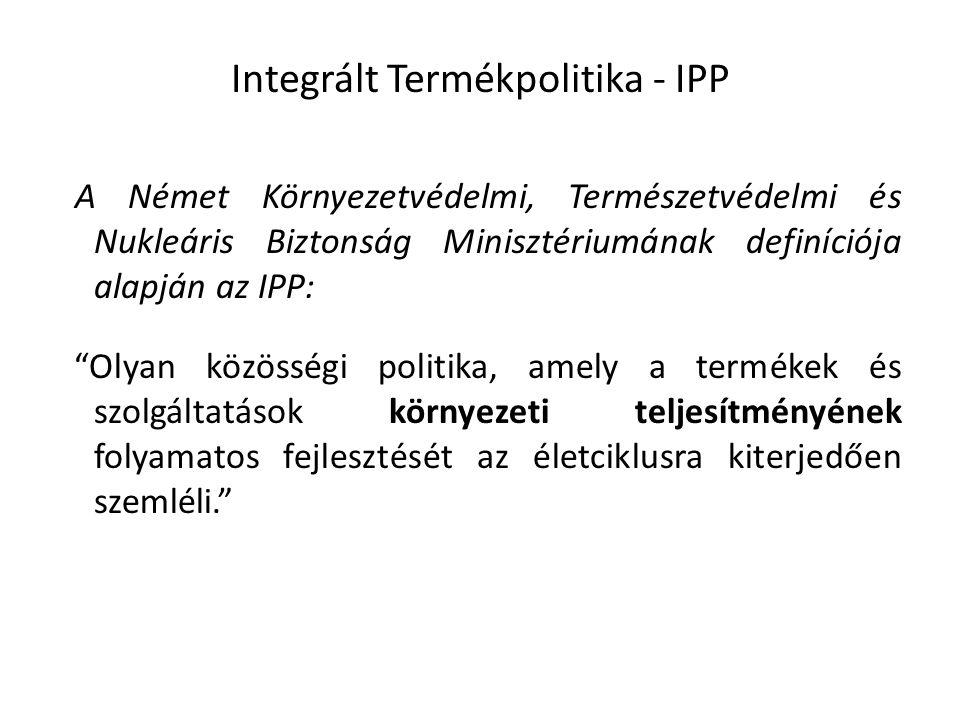 HEFOP 3.3.1. Integrált Termékpolitika - IPP A Német Környezetvédelmi, Természetvédelmi és Nukleáris Biztonság Minisztériumának definíciója alapján az