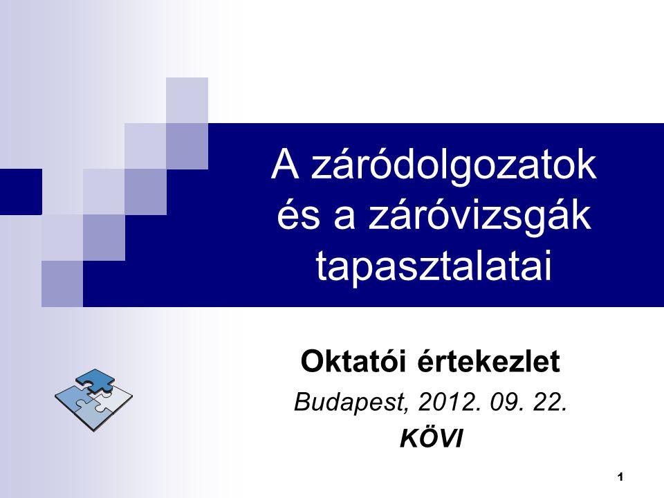 A záródolgozatok és a záróvizsgák tapasztalatai Oktatói értekezlet Budapest, 2012. 09. 22. KÖVI 1