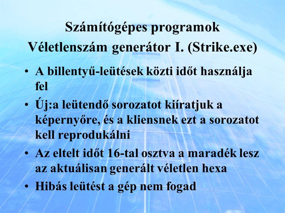 Számítógépes programok Véletlenszám generátor I. (Strike.exe) A billentyű-leütések közti időt használja fel Új:a leütendő sorozatot kiíratjuk a képern