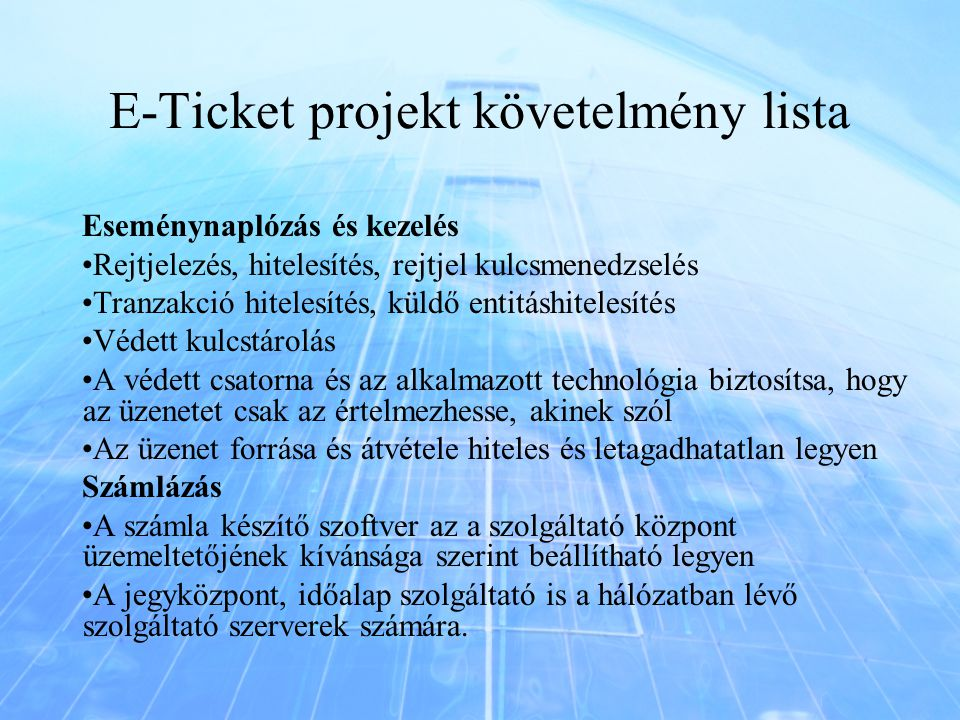E-Ticket projekt követelmény lista Eseménynaplózás és kezelés Rejtjelezés, hitelesítés, rejtjel kulcsmenedzselés Tranzakció hitelesítés, küldő entitás