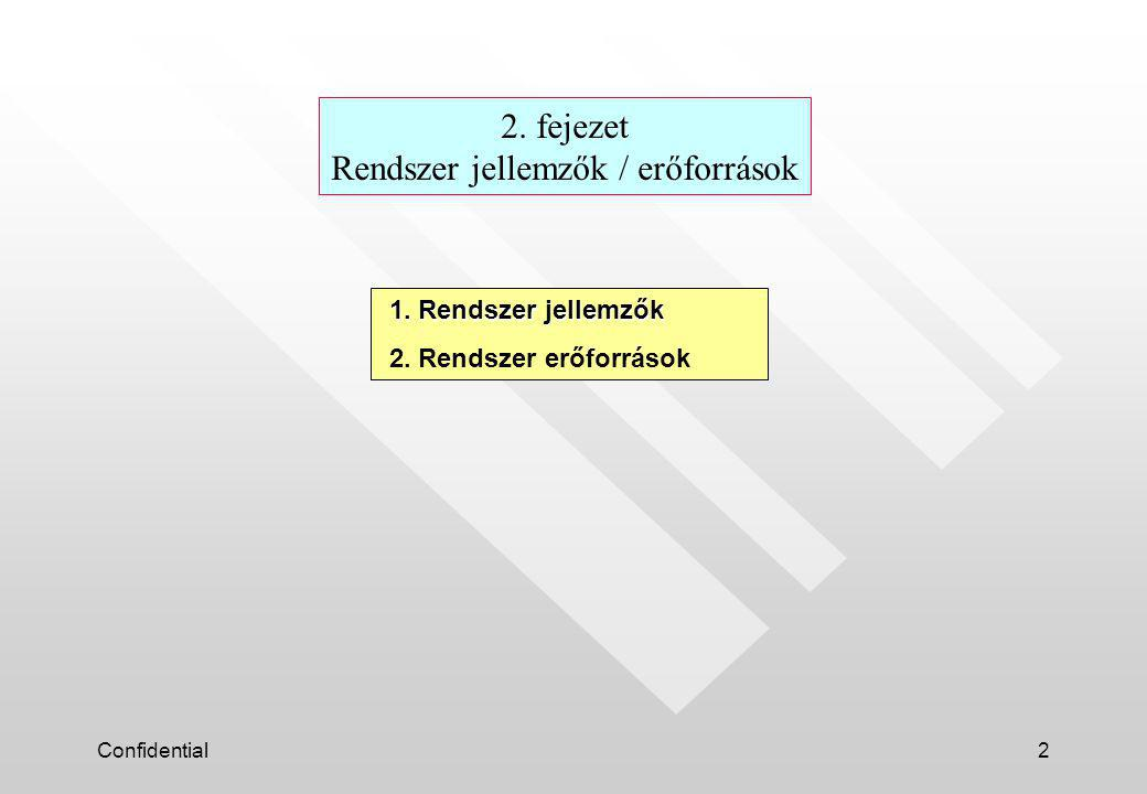 Confidential2 2. fejezet Rendszer jellemzők / erőforrások 1.