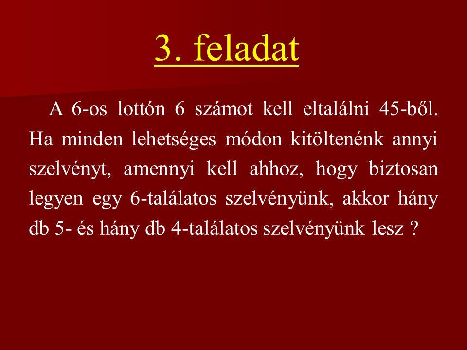 3.feladat A 6-os lottón 6 számot kell eltalálni 45-ből.