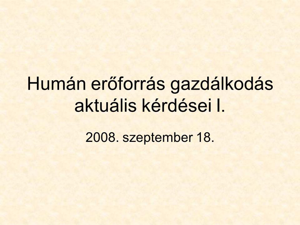 Humán erőforrás gazdálkodás aktuális kérdései I. 2008. szeptember 18.