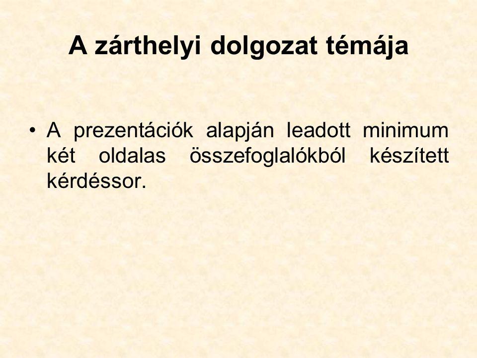 A zárthelyi dolgozat témája A prezentációk alapján leadott minimum két oldalas összefoglalókból készített kérdéssor.