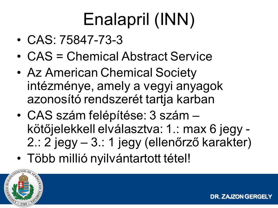 DR. Z AJZON G ERGELY Enalapril (INN) CAS: 75847-73-3 CAS = Chemical Abstract Service Az American Chemical Society intézménye, amely a vegyi anyagok az