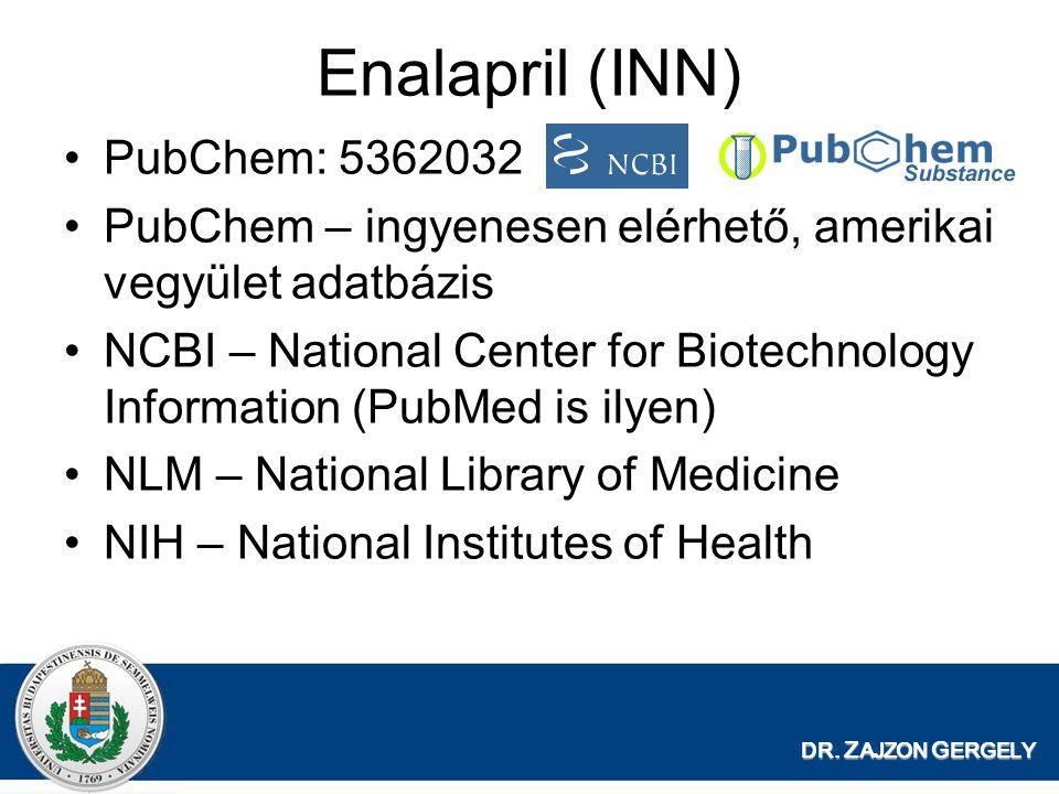 DR. Z AJZON G ERGELY Enalapril (INN) PubChem: 5362032 PubChem – ingyenesen elérhető, amerikai vegyület adatbázis NCBI – National Center for Biotechnol
