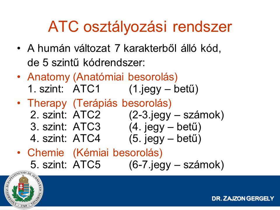 ATC osztályozási rendszer A humán változat 7 karakterből álló kód, de 5 szintű kódrendszer: Anatomy(Anatómiai besorolás) 1.
