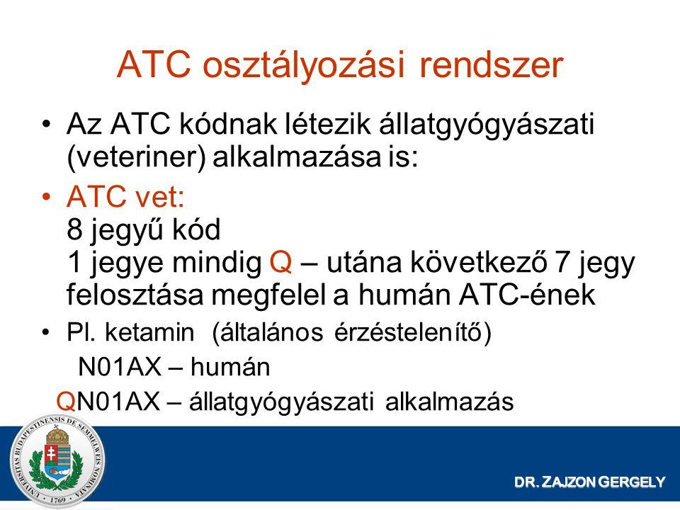 DR. Z AJZON G ERGELY ATC osztályozási rendszer Az ATC kódnak létezik állatgyógyászati (veteriner) alkalmazása is: ATC vet: 8 jegyű kód 1 jegye mindig
