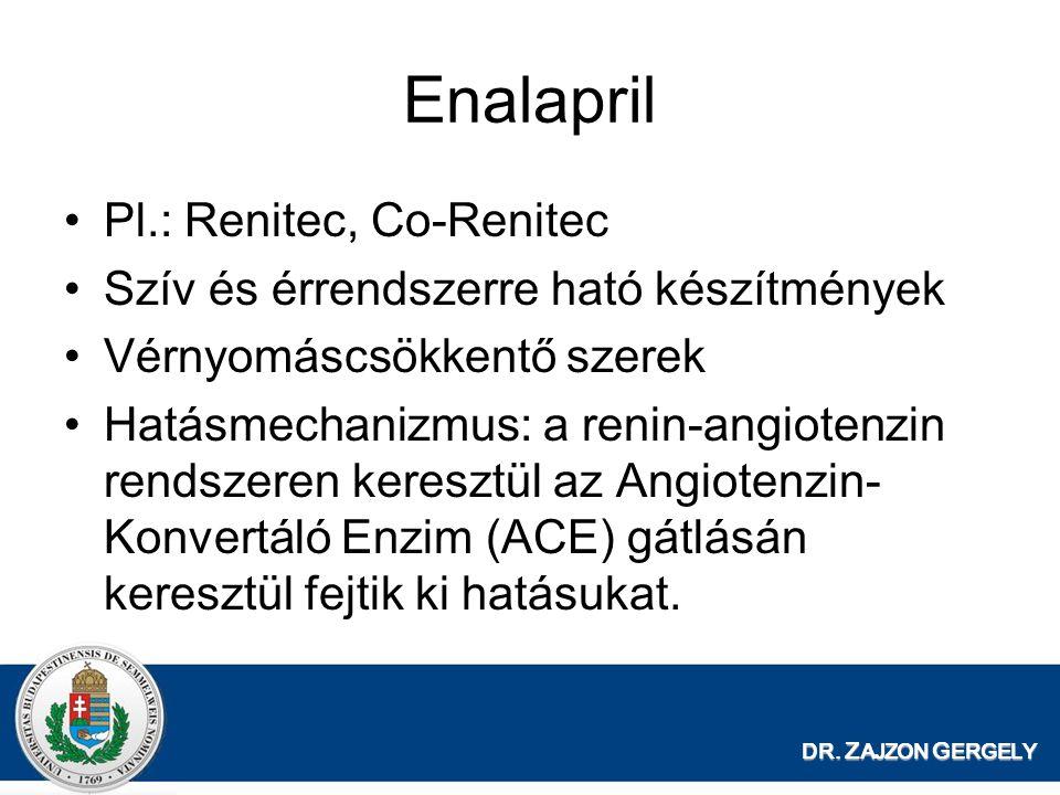 DR. Z AJZON G ERGELY Enalapril Pl.: Renitec, Co-Renitec Szív és érrendszerre ható készítmények Vérnyomáscsökkentő szerek Hatásmechanizmus: a renin-ang