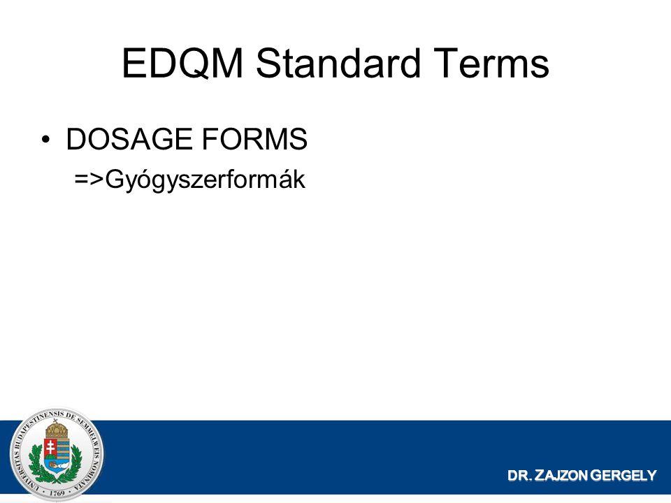 DR. Z AJZON G ERGELY EDQM Standard Terms DOSAGE FORMS =>Gyógyszerformák