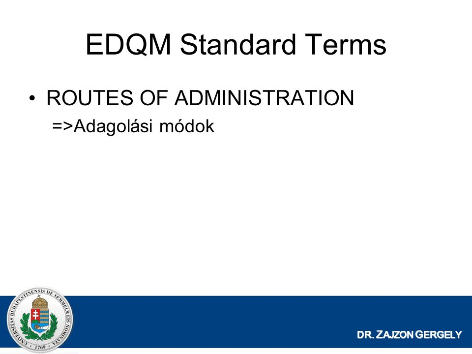 EDQM Standard Terms ROUTES OF ADMINISTRATION =>Adagolási módok